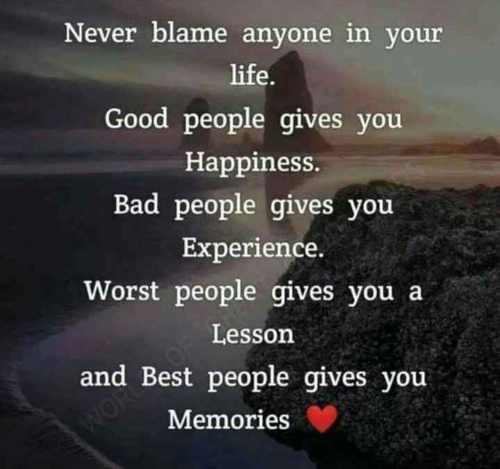 👍 Monday Motivation - Never blame anyone in your life . Good people gives you Happiness . Bad people gives you Experience . Worst people gives you a Lesson and Best people gives you Memories - ShareChat
