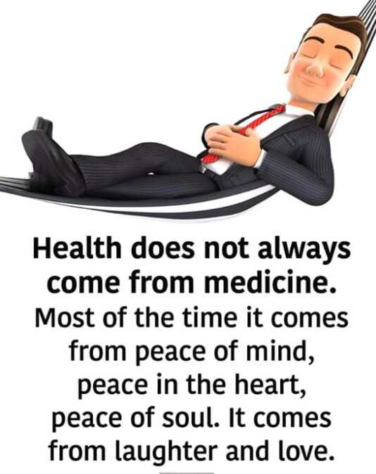 👍 Monday Motivation - Health does not always come from medicine . Most of the time it comes from peace of mind , peace in the heart , peace of soul . It comes from laughter and love . - ShareChat