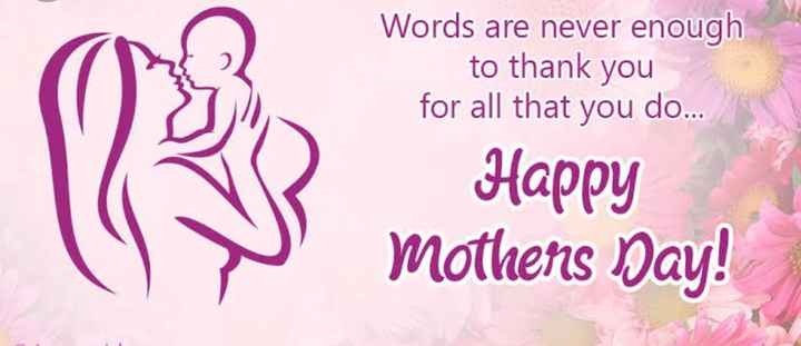 Mothers day - Words are never enough to thank you for all that you do . . . Happy Mothers Day ! - ShareChat