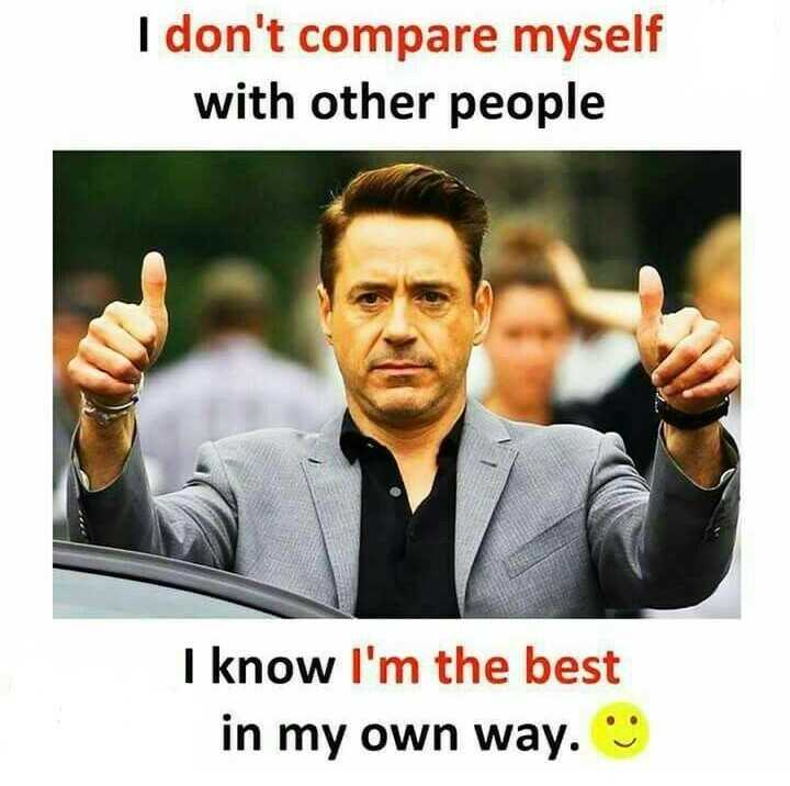 Motivatinal Quotes - I don ' t compare myself with other people I know I ' m the best in my own way . - ShareChat