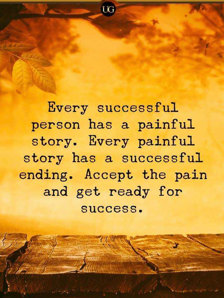 Motivatinal Quotes - UG Every successful person has a painful story . Every painful story has a successful ending . Accept the pain and get ready for success . - ShareChat