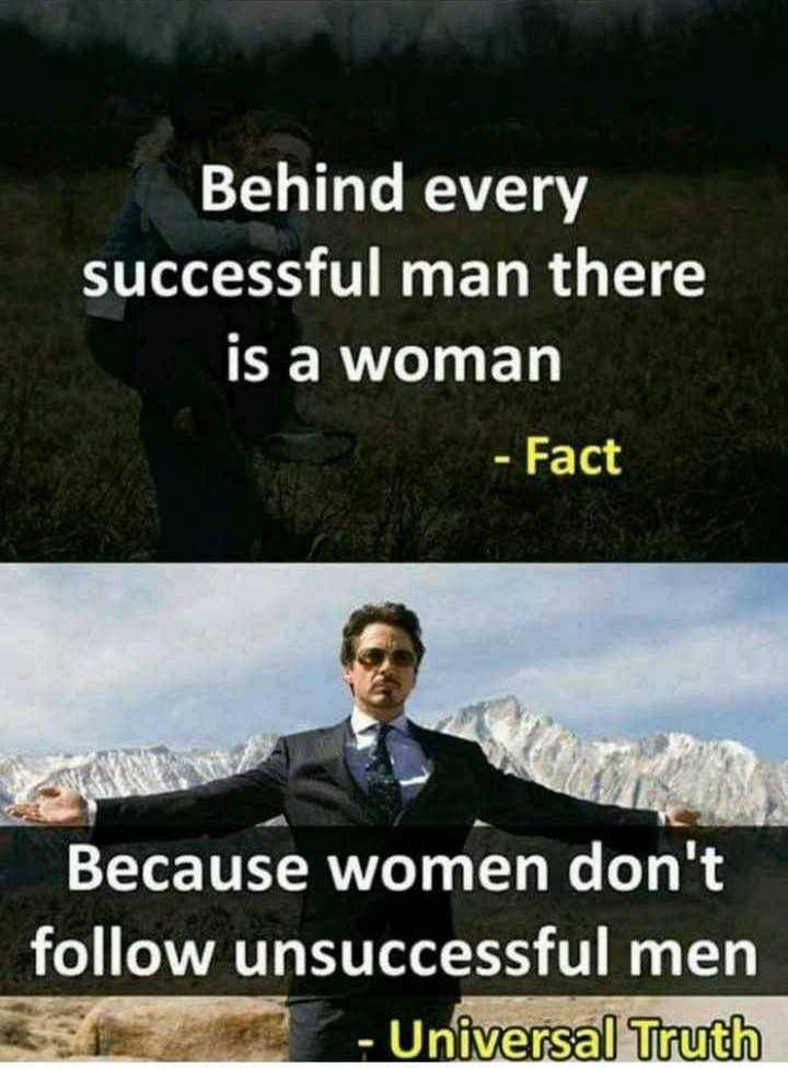 Motivatinal Quotes - Behind every successful man there is a woman - Fact Because women don ' t follow unsuccessful men - Universal Truth - ShareChat