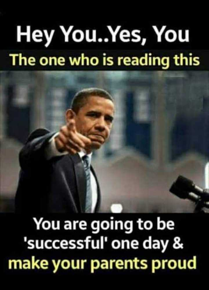 Motivatinal Quotes - Hey You . . Yes , You The one who is reading this You are going to be ' successful ' one day & make your parents proud - ShareChat