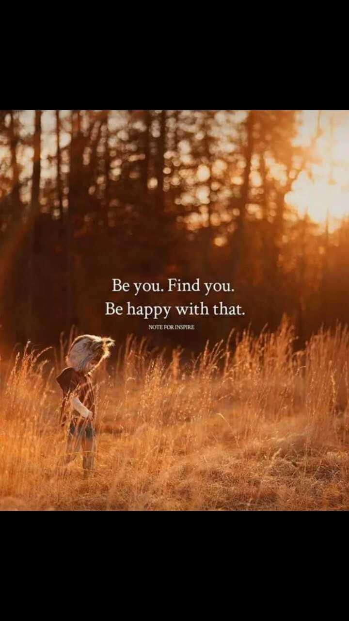 Motivatinal Quotes - Be you . Find you . Be happy with that . NOTE FOR INSPIRE - ShareChat