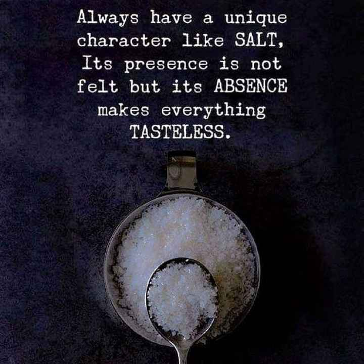 Motivation Status - Always have a unique character like SALT , Its presence is not felt but its ABSENCE makes everything TASTELESS . - ShareChat