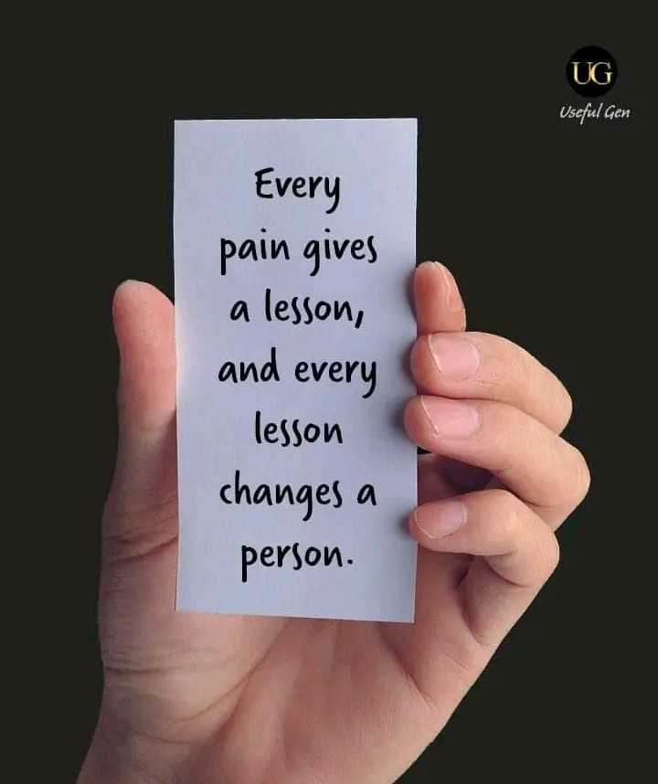 Motivation Status - UG Useful Gen Every pain gives a lesson , and every lesson changes a person . - ShareChat