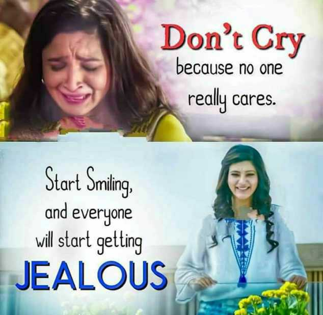 Motivation Status - Don ' t Cry because no one really cares . Start Smiling , and everyone will start getting JEALOUS - ShareChat