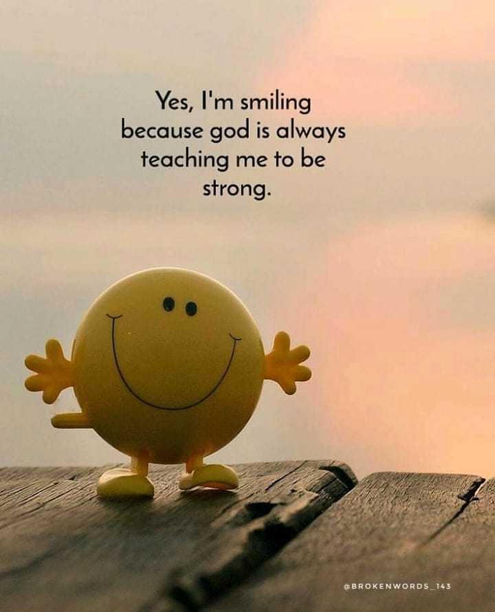 Motivation Status - Yes , I ' m smiling because god is always teaching me to be strong . BROKENWORDS _ 143 - ShareChat