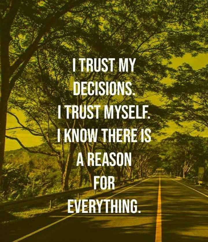 Motivation Status - I TRUST MY DECISIONS . I TRUST MYSELF . I KNOW THERE IS A REASON FOR EVERYTHING . - ShareChat