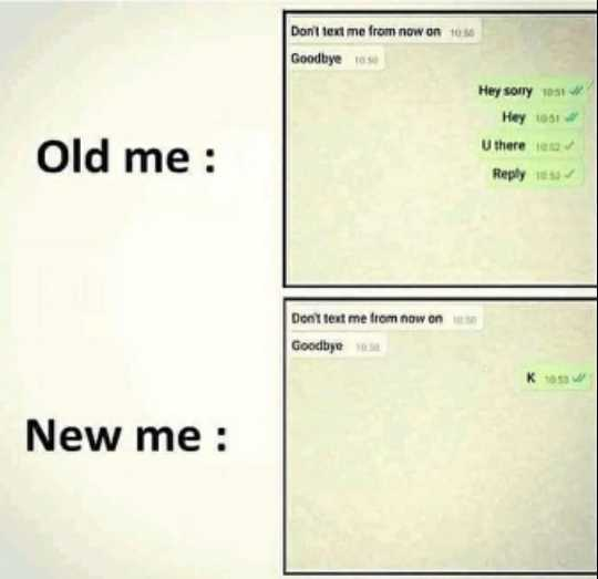 Motivation Status - Don ' t text me from now on 106 Goodbye Old me : Hey sorry 1051 Hey 101 U there Reply Don ' t text me from now on Goodbye New me : - ShareChat