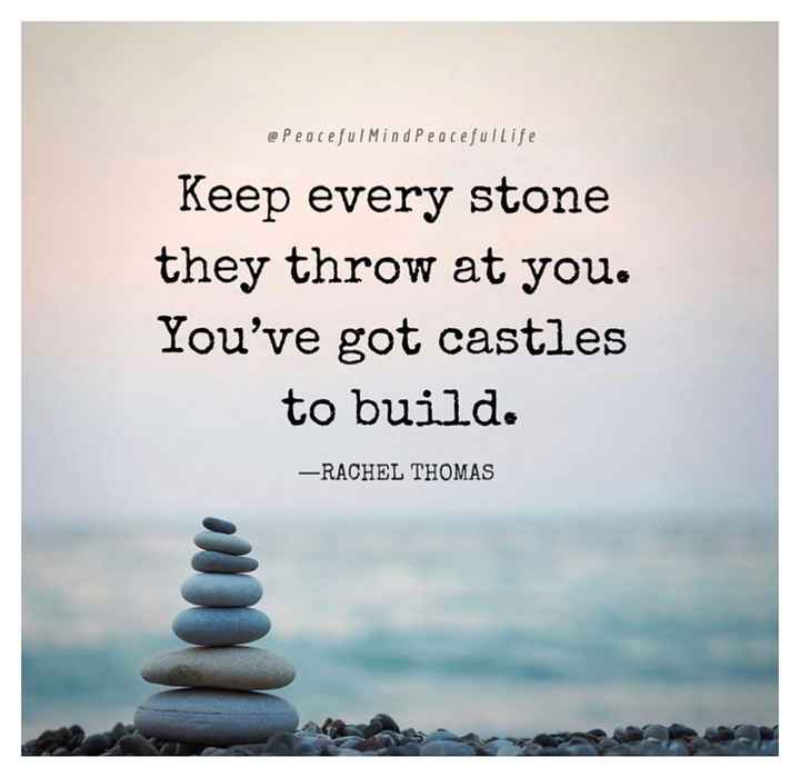 Motivation Status - @ Peaceful Mind Peaceful Life Keep every stone they throw at you . You ' ve got castles to build . - RACHEL THOMAS - ShareChat