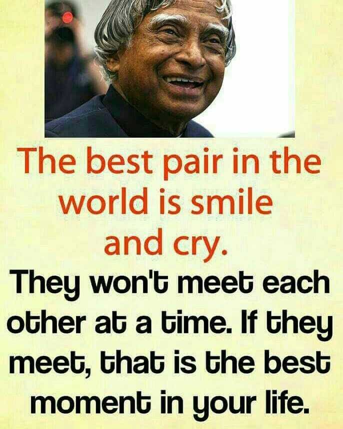 Motivation Status - The best pair in the world is smile and cry . They won ' t meet each other at a time . If they meet , that is the best moment in your life . - ShareChat