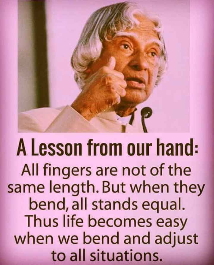 Motivation Status - A Lesson from our hand : All fingers are not of the same length . But when they bend , all stands equal . Thus life becomes easy when we bend and adjust to all situations . - ShareChat