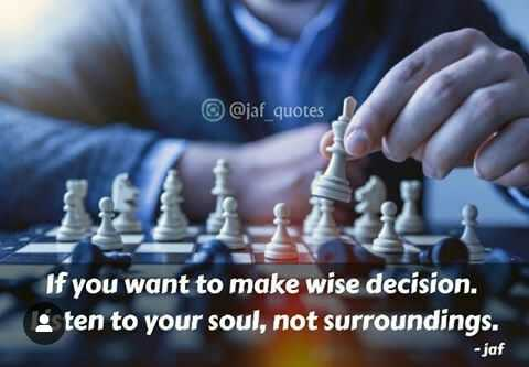 Motivation Status - @ jaf quotes If you want to make wise decision . : ten to your soul , not surroundings . - jaf - ShareChat