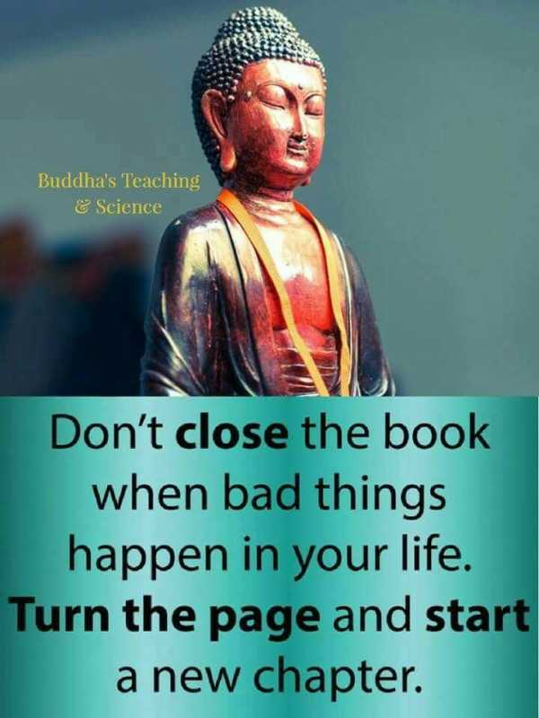 👍 Motivational Quotes✌ - Buddha ' s Teaching & Science Don ' t close the book when bad things happen in your life . Turn the page and start a new chapter . - ShareChat