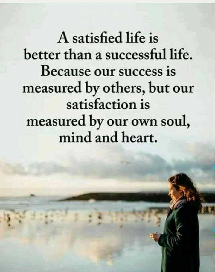 👍 Motivational Quotes✌ - A satisfied life is better than a successful life . Because our success is measured by others , but our satisfaction is measured by our own soul , mind and heart . - ShareChat