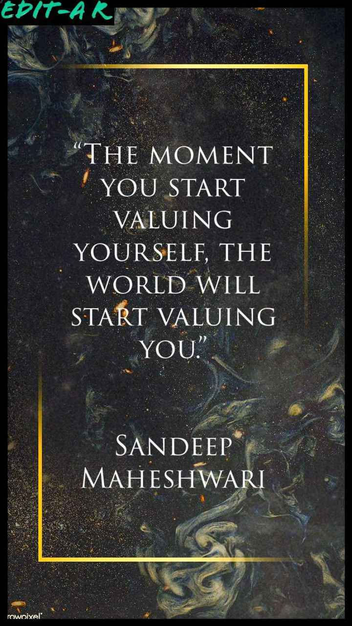 "Motivational Thoughts - EDIT - ARI THE MOMENT YOU START VALUING YOURSELF , THE WORLD WILL START VALUING YOU . "" SANDEEP MAHESHWARI rowoixel - ShareChat"