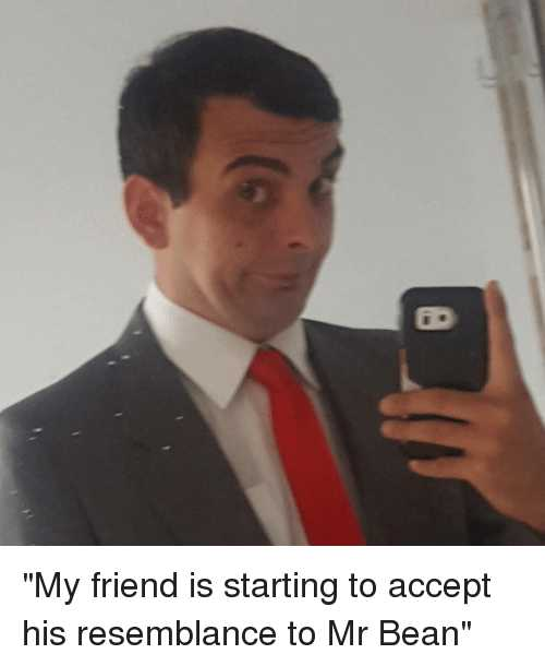🤣Mr. Bean - My friend is starting to accept his resemblance to Mr Bean - ShareChat
