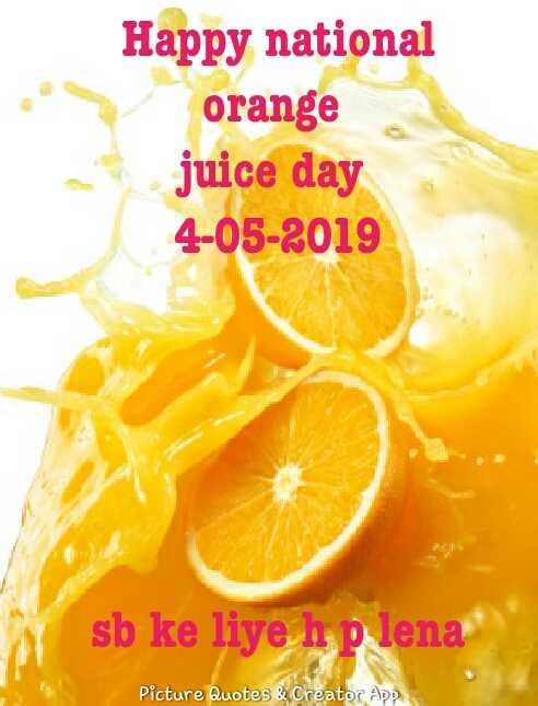 National orange juice day - Happy national orange juice day 4 - 05 - 2019 sb ke liye h plena Picture Quotes & Creator APP - ShareChat