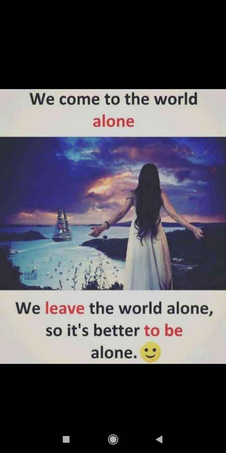 💔Nenu Na feelin's💔 - We come to the world alone We leave the world alone , so it ' s better to be alone . - ShareChat