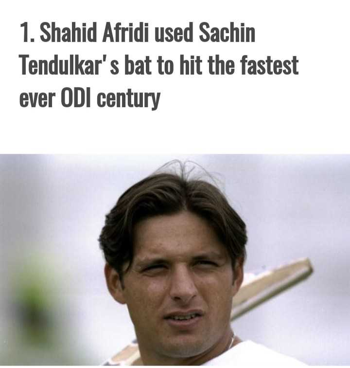 🏆 PAK 🇵🇰 vs NZ 🇳🇿 🏏 - 1 . Shahid Afridi used Sachin Tendulkar ' s bat to hit the fastest ever ODI century - ShareChat