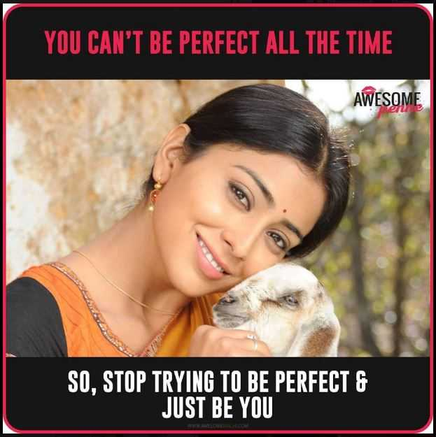 #Positive Vibes - YOU CAN ' T BE PERFECT ALL THE TIME AWESOME SO , STOP TRYING TO BE PERFECT & JUST BE YOU WWW . AM - ShareChat