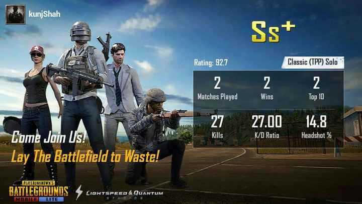 🔫 PubG ✈️ - kunj Shah Ss + Rating : 92 . 7 Classic ( TPP ) Solo 2 2 2 Matches Played Wins Top 10 27 . 00 14 . 8 Kills K / D Ratio Headshot % Come Join Us ! Lay The Battlefield to Waste ! PLAYERUNKNOWN ' S BATTLEGROUNOS LIGHTSPEED & QUANTUM SIU . DOS CONTATO MOBILELLITE - ShareChat