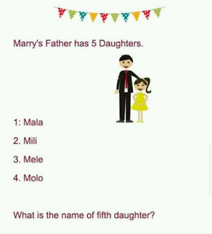 Puthirukal - Marry ' s Father has 5 Daughters . 1 : Mala 2 . Mili 3 . Mele 4 . Molo What is the name of fifth daughter ? - ShareChat