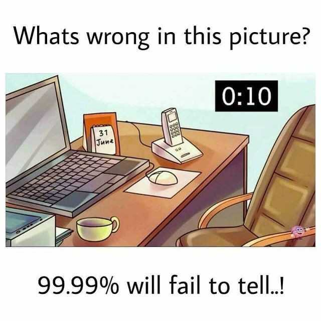 Quiz - Whats wrong in this picture ? 0 : 10 31 Тии 99 . 99 % will fail to tell . . ! - ShareChat