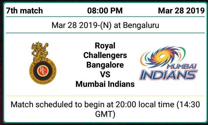 🔴 RCB vs MI 🔵 - 7th match 08 : 00 PM Mar 28 2019 Mar 28 2019 - ( N ) at Bengaluru Royal Challengers Bangalore VS Mumbai Indians MUMBAI INGALS INDIANS LINGE Match scheduled to begin at 20 : 00 local time ( 14 : 30 GMT ) - ShareChat