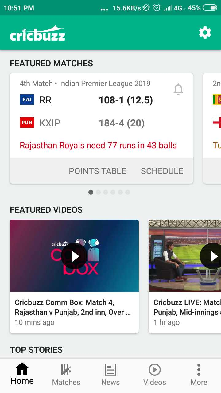 💙 RR vs KXIP 💗 - 10 : 51 PM . . . 15 . 6KB / s © Jill 4G 45 % O cricbuzz FEATURED MATCHES 2n 4th Match • Indian Premier League 2019 RAJ RR 108 - 1 ( 12 . 5 ) PUN KXIP 184 - 4 ( 20 ) Rajasthan Royals need 77 runs in 43 balls POINTS TABLE SCHEDULE FEATURED VIDEOS cricbuz C Cricbuzz Comm Box : Match 4 , Rajasthan v Punjab , 2nd inn , Over . . . 10 mins ago Cricbuzz LIVE : Matcl Punjab , Mid - innings : 1 hr ago TOP STORIES Home Matches News Videos More - ShareChat