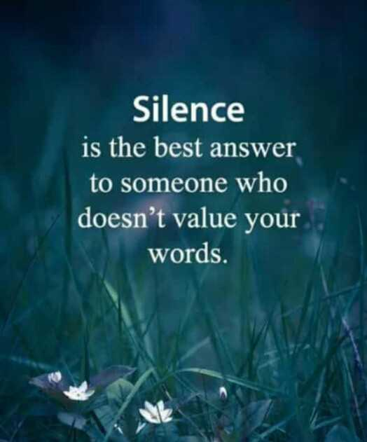 👵🏽 SBSPositive - Silence is the best answer to someone who doesn ' t value your words . - ShareChat