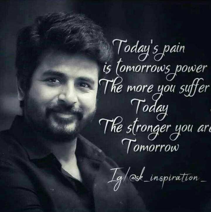 🤵 SK in Mr.லோக்கல் - Today ' s pain is tomorrows power The more you suffer Today The stronger you are Tomorrow Ig / @ s _ inspiration - ShareChat