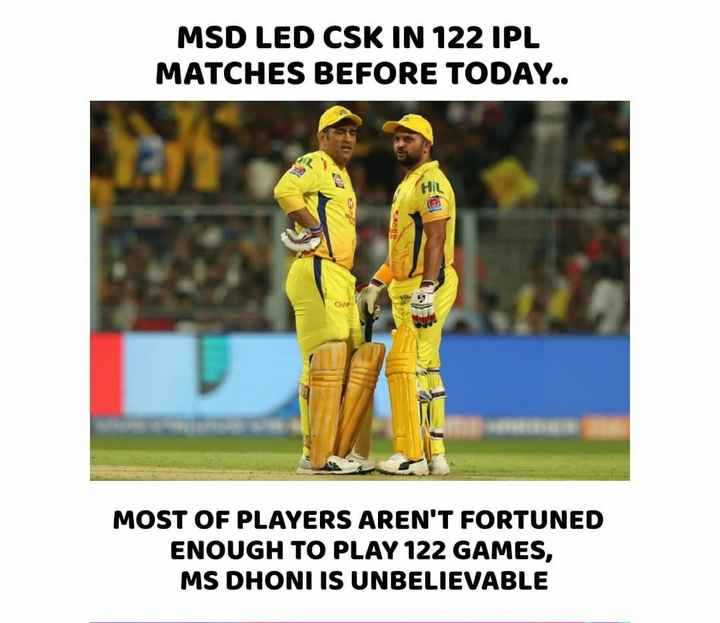 🏏SRH vs CSK - MSD LED CSK IN 122 IPL MATCHES BEFORE TODAY . . CHO MOST OF PLAYERS AREN ' T FORTUNED ENOUGH TO PLAY 122 GAMES , MS DHONI IS UNBELIEVABLE - ShareChat
