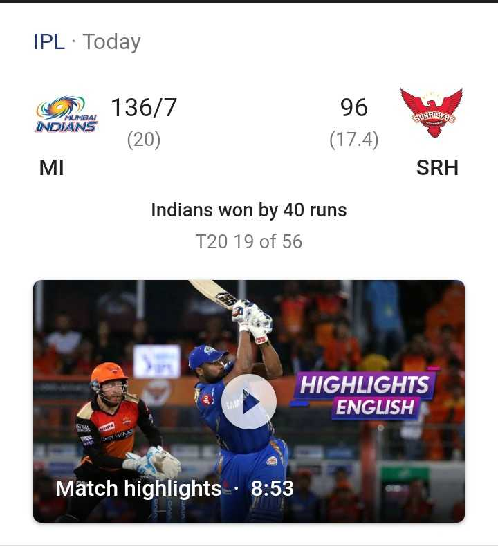 🏏 SRH 🔶 vs MI 🔵 - IPL · Today SUNRISER INDIANS Room 136 / 7 ( 20 ) 96 ( 17 . 4 ) MI SRH Indians won by 40 runs T20 19 of 56 HIGHLIGHTS ENGLISH 57 MA Match highlights . 8 : 53 - ShareChat