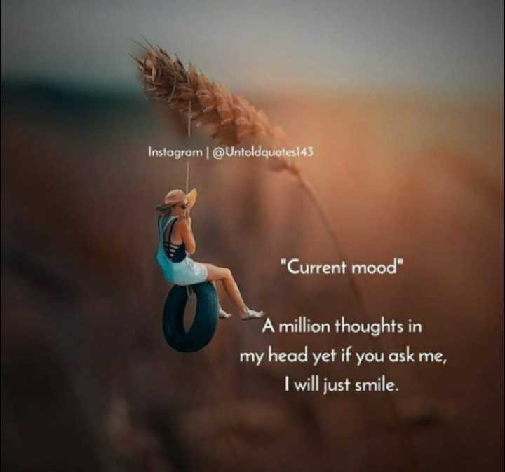 😞Sad Quotes - Instagram | @ Untoldquotes143 Current mood A million thoughts in my head yet if you ask me , I will just smile . - ShareChat