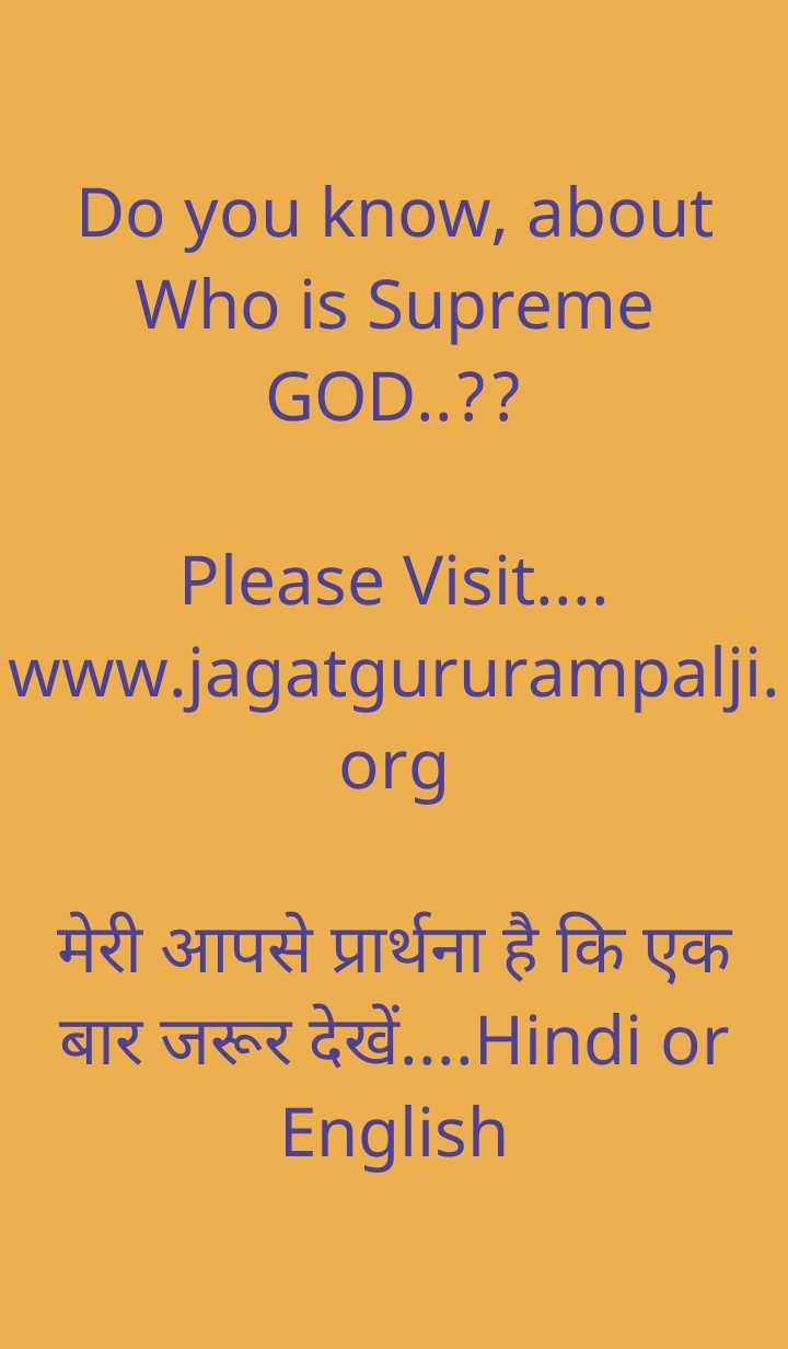 Satlok - Do you know , about Who is Supreme GOD . . ? ? Please Visit . . . www . jagatgururampalji org मेरी आपसे प्रार्थना है कि एक बार जरूर देखें . . . . Hindi or English - ShareChat