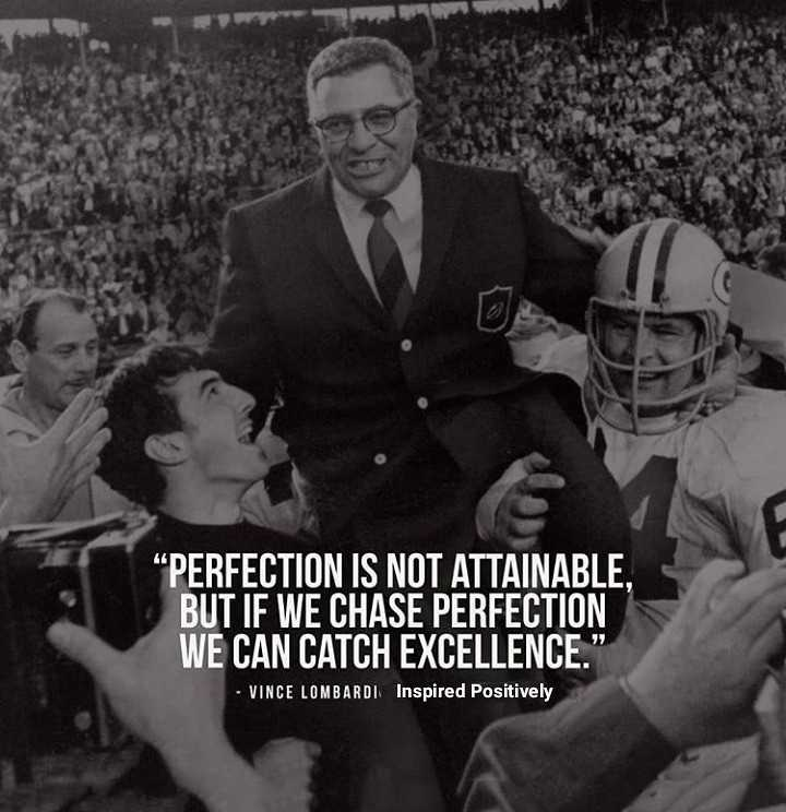 """Saturday Motivation - """" PERFECTION IS NOT ATTAINABLE , BUT IF WE CHASE PERFECTION WE CAN CATCH EXCELLENCE . - VINCE LOMBARDI Inspired Positively - ShareChat"""