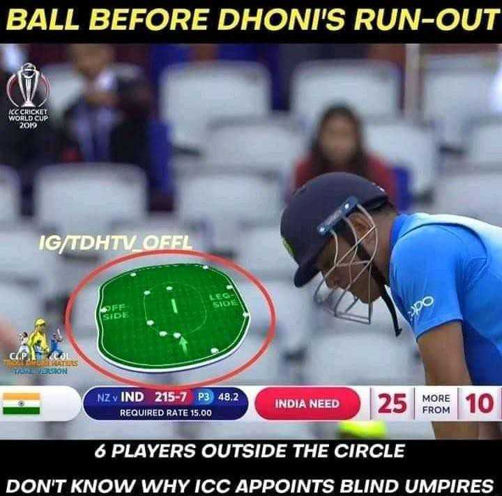 Semi-Final 🏆 IND 🇮🇳 vs NZ 🇳🇿 - BALL BEFORE DHONI ' S RUN - OUT ICC CRICKET WORLD CUP 2019 IG / TDHTV _ OFFL DO NZ VIND 215 - 7 P3 48 . 2 REQUIRED RATE 15 , 00 INDIA NEED INDIA NEED 25 M MORE FROM 10 6 PLAYERS OUTSIDE THE CIRCLE DON ' T KNOW WHY ICC APPOINTS BLIND UMPIRES - ShareChat