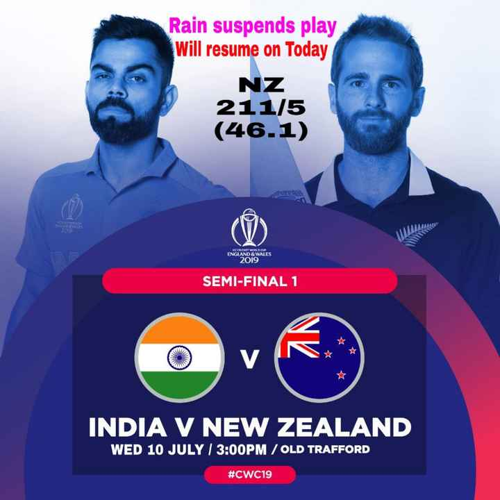 Semi-Final 🏆 IND 🇮🇳 vs NZ 🇳🇿 - Rain suspends play Will resume on Today NZ 211 / 5 ( 46 . 1 ) A14 ACCRICKET WORLD CUP ENGLAND & WALES 2019 SEMI - FINAL 1 INDIA V NEW ZEALAND WED 10 JULY / 3 : 00PM / OLD TRAFFORD # CWC19 - ShareChat