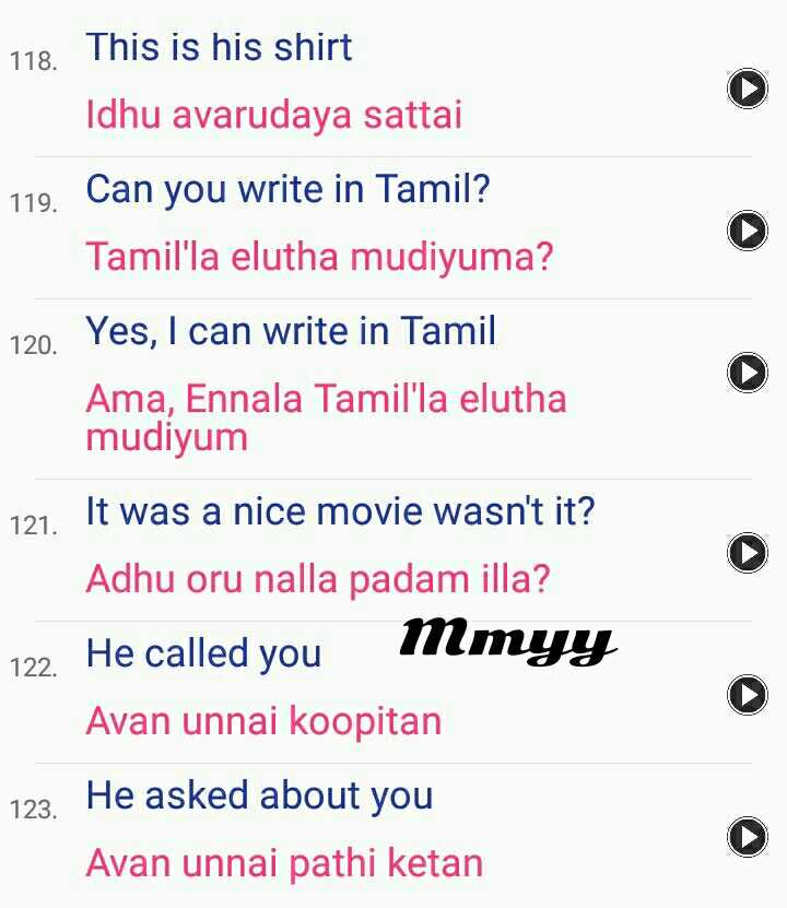 📒 Spoken English - 118 . This is his shirt Idhu avarudaya sattai 119 . Can you write in Tamil ? Tamil ' la elutha mudiyuma ? 120 . Yes , I can write in Tamil Ama , Ennala Tamil ' la elutha mudiyum It was a nice movie wasn ' t it ? Adhu oru nalla padam illa ? 122 . He called you Mmyy Avan unnai koopitan 123 . He asked about you Avan unnai pathi ketan 121 . It was - ShareChat