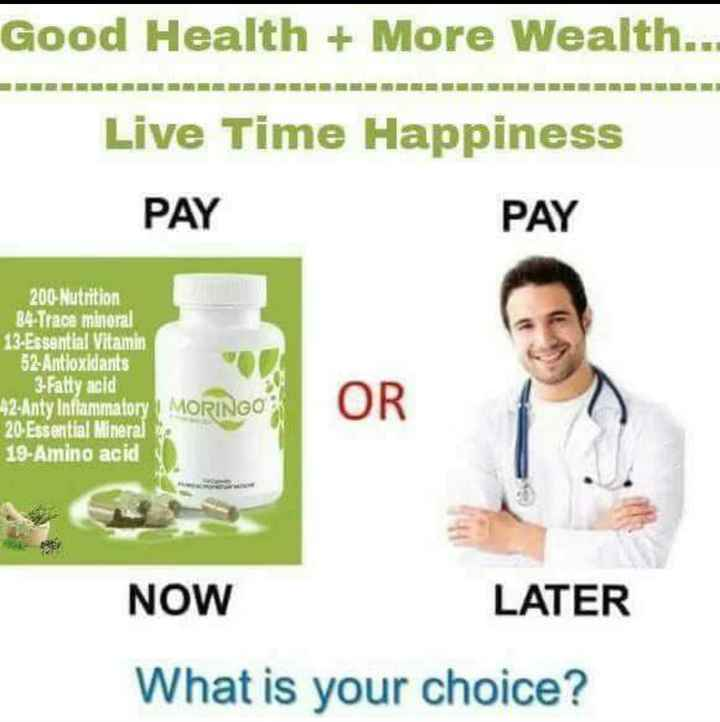 Successful Network Marketing - Good Health + More Wealth . . Live Time Happiness PAY PAY 200 - Nutrition B4 Trace mineral 13 - Essential Vitamin 52 Antioxidants 3 - Fatty acid 42 - Anty Inflammatory MORINGO 20 . Essential Mineral 19 - Amino acid OR NOW LATER What is your choice ? - ShareChat