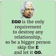 Sunday Thoughts - EGO is the only requirement to destroy any relationship , so be a bigger person skip the E and let it go . - ShareChat