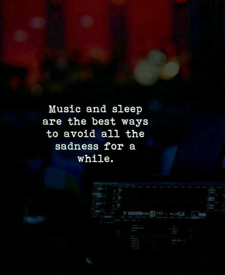 TYPO graphy - Music and sleep are the best ways to avoid all the sadness for a while . - ShareChat