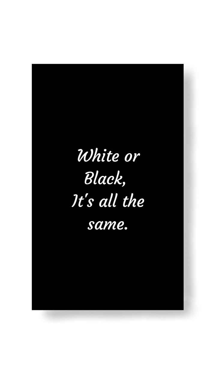 TYPO graphy - White or Black , It ' s all the same . - ShareChat