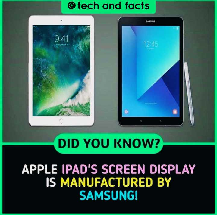 Tech and Facts - @ tech and facts 9 : 41 23 12 : 45 DID YOU KNOW ? APPLE IPAD ' S SCREEN DISPLAY IS MANUFACTURED BY SAMSUNG ! - ShareChat