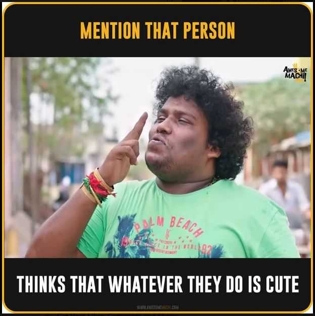 #That Friend - MENTION THAT PERSON AWESOME MACHI ! ALM BEACE THINKS THAT WHATEVER THEY DO IS CUTE W ELCOM - ShareChat