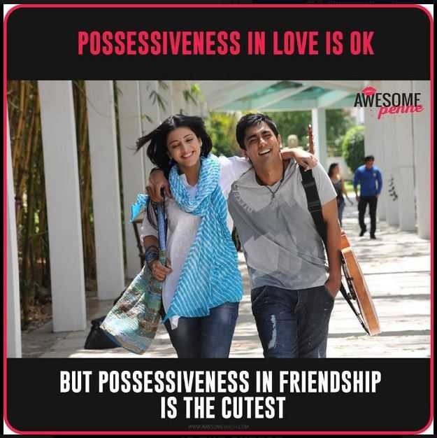 #That Friend - POSSESSIVENESS IN LOVE IS OK AWESOME vertre BUT POSSESSIVENESS IN FRIENDSHIP IS THE CUTEST - ShareChat