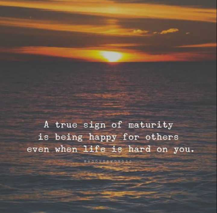 🤗 Thursday Thoughts - A true sign of maturity is being happy for others even when life is hard on you . - ShareChat