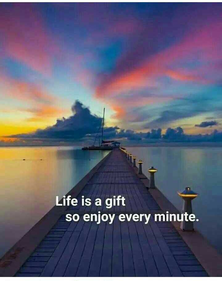 Today's Thought - Life is a gift so enjoy every minute . - ShareChat